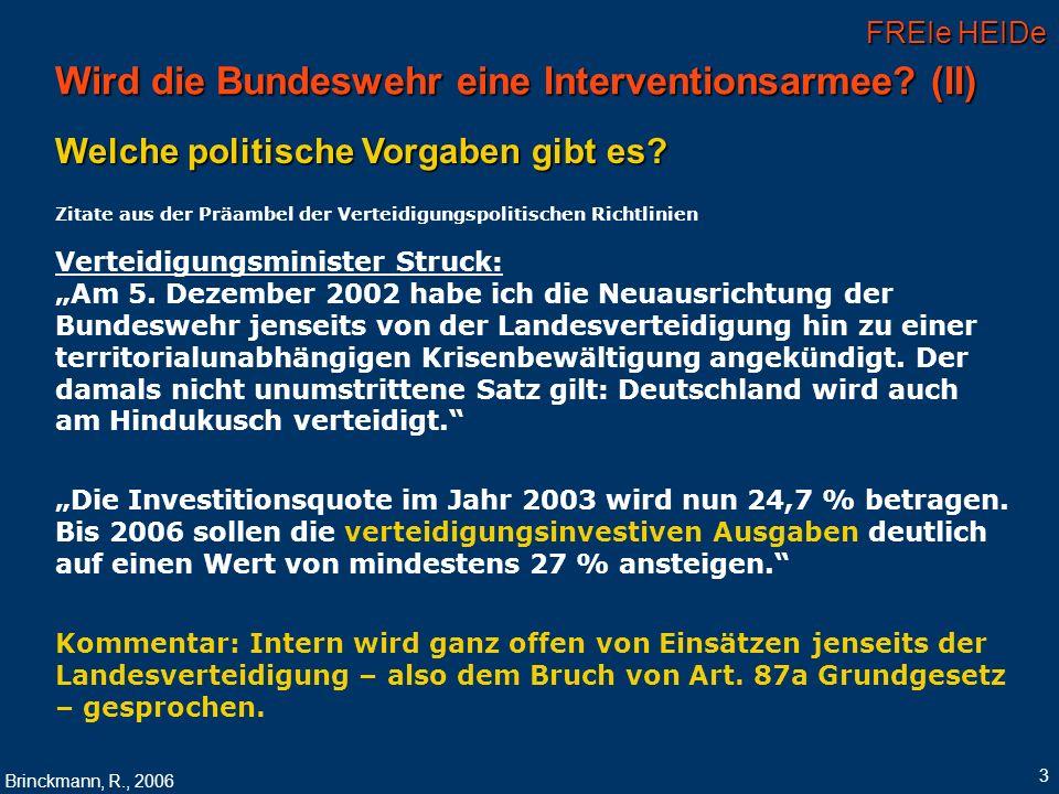 FREIe HEIDe Brinckmann, R., 2006 3 Wird die Bundeswehr eine Interventionsarmee? (II) Welche politische Vorgaben gibt es? Zitate aus der Präambel der V