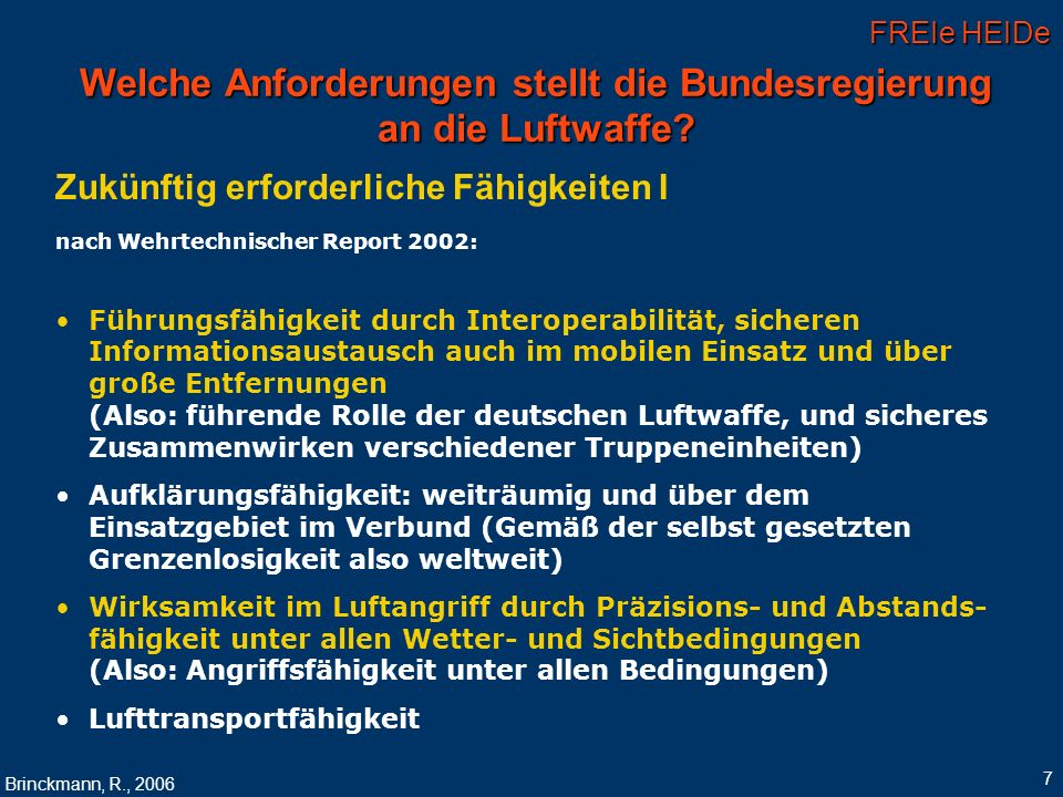 FREIe HEIDe Brinckmann, R., 2006 7 Welche Anforderungen stellt die Bundesregierung an die Luftwaffe? Zukünftig erforderliche Fähigkeiten I nach Wehrte