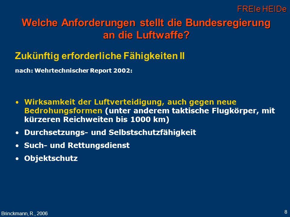 FREIe HEIDe Brinckmann, R., 2006 8 Welche Anforderungen stellt die Bundesregierung an die Luftwaffe? Zukünftig erforderliche Fähigkeiten II nach: Wehr