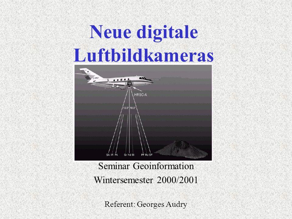 Neue digitale Luftbildkameras Seminar Geoinformation Wintersemester 2000/2001 Referent: Georges Audry