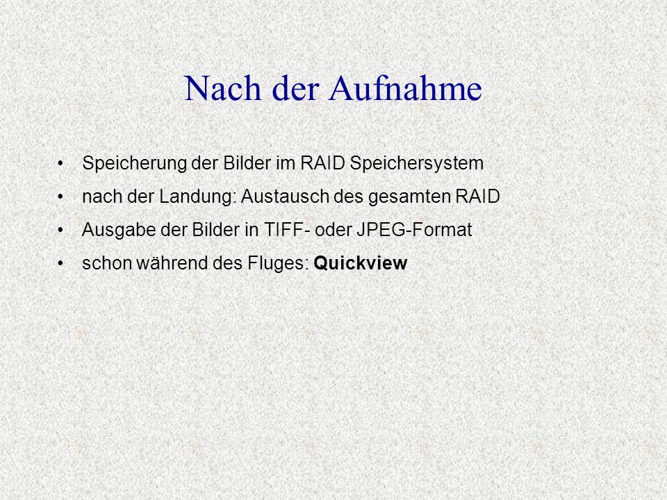 Nach der Aufnahme Speicherung der Bilder im RAID Speichersystem nach der Landung: Austausch des gesamten RAID Ausgabe der Bilder in TIFF- oder JPEG-Fo