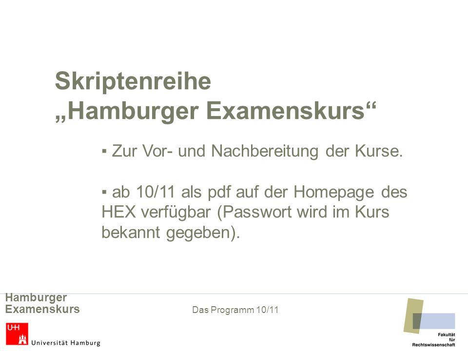 Skriptenreihe Hamburger Examenskurs Zur Vor- und Nachbereitung der Kurse. ab 10/11 als pdf auf der Homepage des HEX verfügbar (Passwort wird im Kurs b