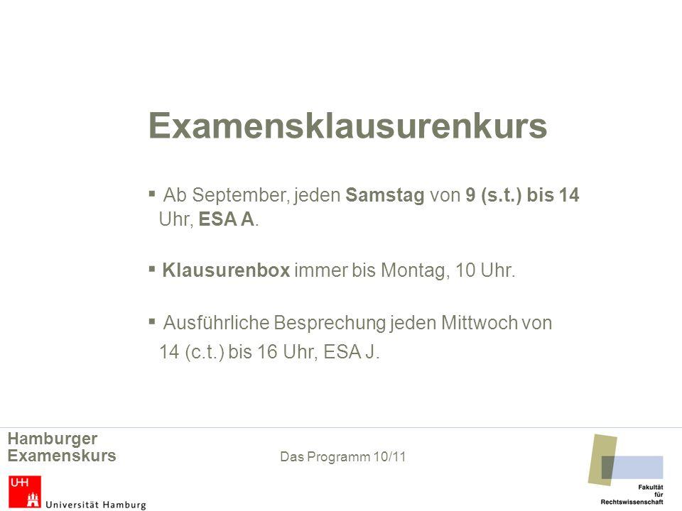 Examensklausurenkurs Ab September, jeden Samstag von 9 (s.t.) bis 14 Uhr, ESA A. Klausurenbox immer bis Montag, 10 Uhr. Ausführliche Besprechung jeden