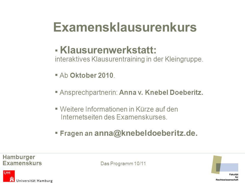 Examensklausurenkurs Klausurenwerkstatt: interaktives Klausurentraining in der Kleingruppe. Ab Oktober 2010. Ansprechpartnerin: Anna v. Knebel Doeberi
