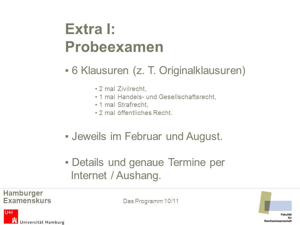 Extra I: Probeexamen 6 Klausuren (z. T. Originalklausuren) 2 mal Zivilrecht, 1 mal Handels- und Gesellschaftsrecht, 1 mal Strafrecht, 2 mal öffentlich