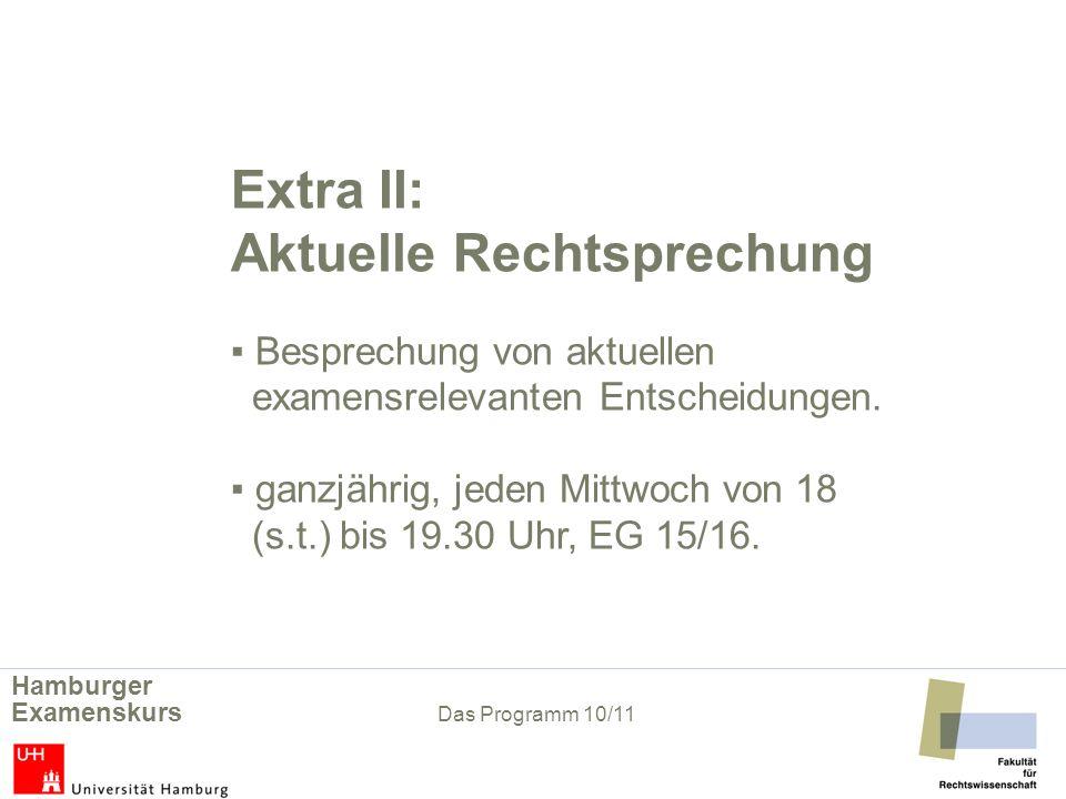 Extra II: Aktuelle Rechtsprechung Besprechung von aktuellen examensrelevanten Entscheidungen. ganzjährig, jeden Mittwoch von 18 (s.t.) bis 19.30 Uhr,