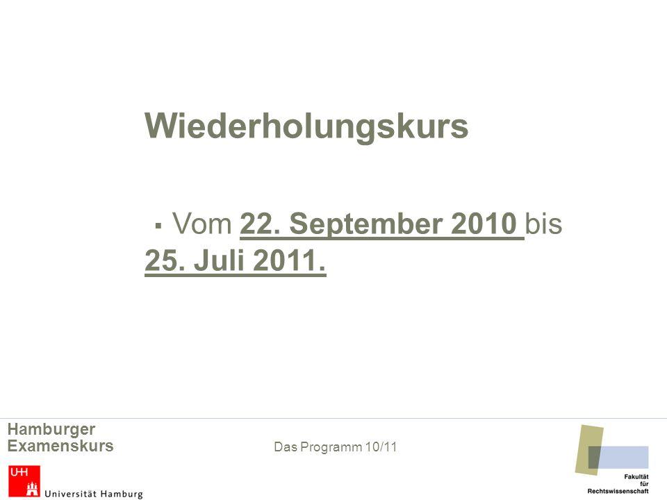 Wiederholungskurs Vom 22. September 2010 bis 25. Juli 2011. Hamburger Examenskurs Das Programm 10/11