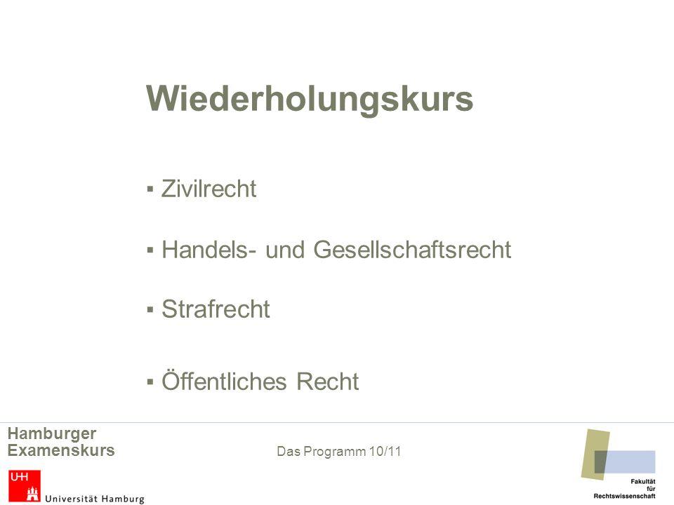 Wiederholungskurs Zivilrecht Handels- und Gesellschaftsrecht Strafrecht Öffentliches Recht Hamburger Examenskurs Das Programm 10/11