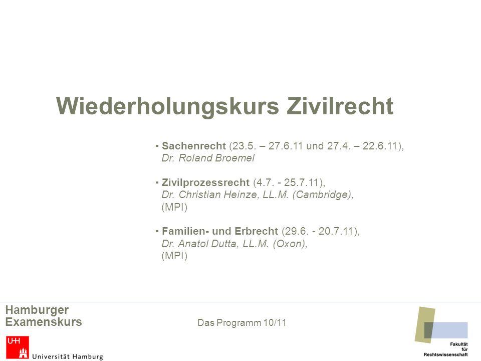 Wiederholungskurs Zivilrecht Sachenrecht (23.5. – 27.6.11 und 27.4. – 22.6.11), Dr. Roland Broemel Zivilprozessrecht (4.7. - 25.7.11), Dr. Christian H