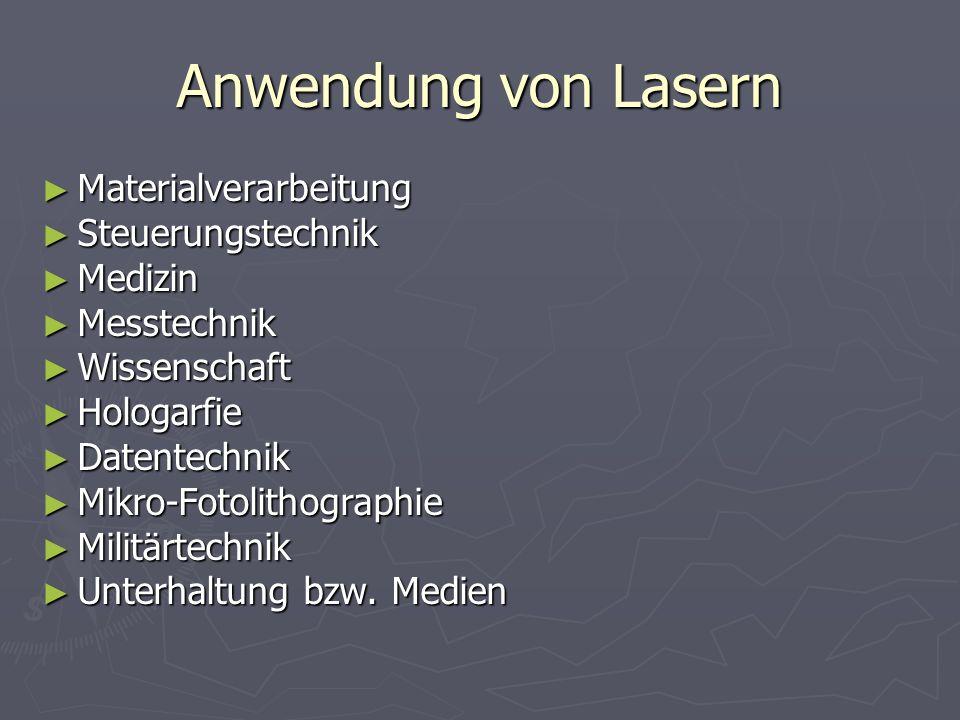 Anwendung von Lasern Materialverarbeitung Materialverarbeitung Steuerungstechnik Steuerungstechnik Medizin Medizin Messtechnik Messtechnik Wissenschaf