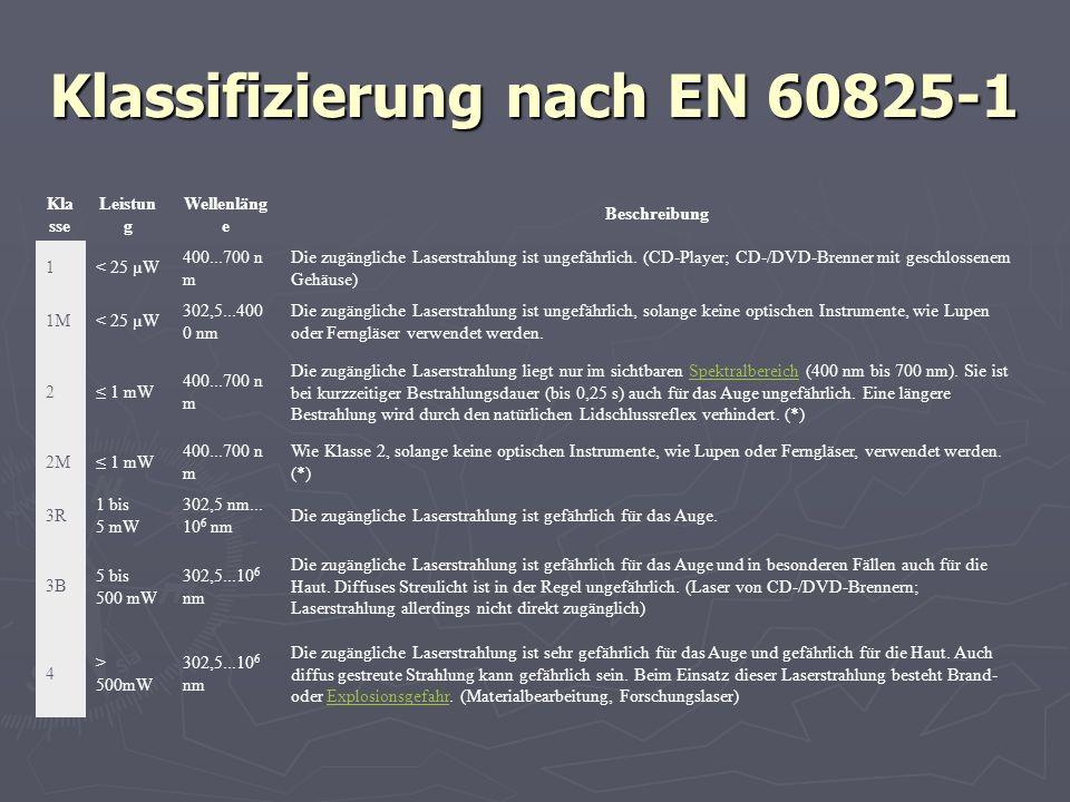 Klassifizierung nach EN 60825-1 Kla sse Leistun g Wellenläng e Beschreibung 1< 25 µW 400...700 n m Die zugängliche Laserstrahlung ist ungefährlich. (C
