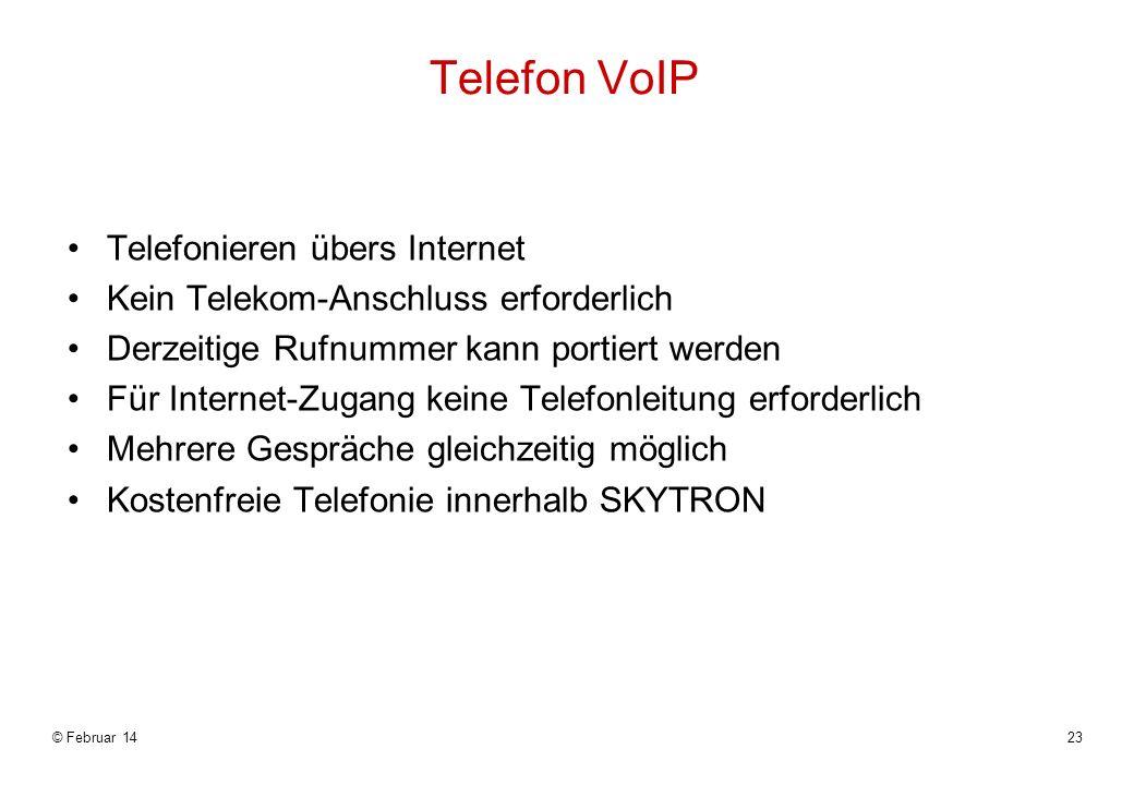 Telefon VoIP Telefonieren übers Internet Kein Telekom-Anschluss erforderlich Derzeitige Rufnummer kann portiert werden Für Internet-Zugang keine Telefonleitung erforderlich Mehrere Gespräche gleichzeitig möglich Kostenfreie Telefonie innerhalb SKYTRON © Februar 1423