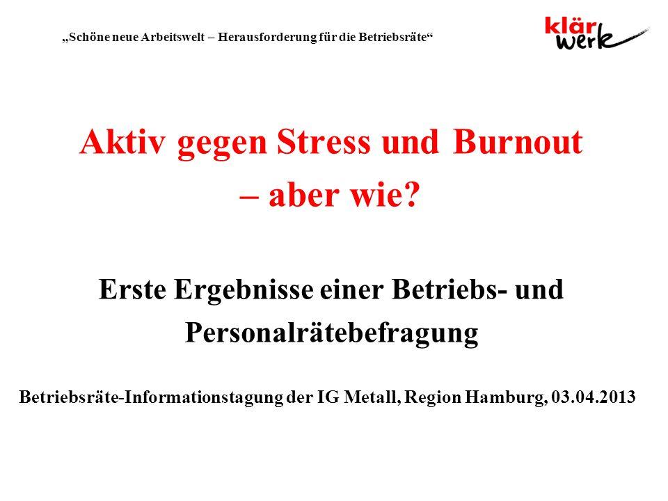 Schöne neue Arbeitswelt – Herausforderung für die Betriebsräte Aktiv gegen Stress und Burnout – aber wie? Erste Ergebnisse einer Betriebs- und Persona