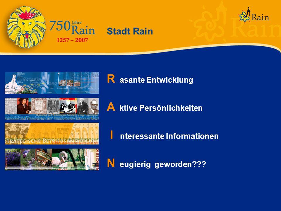 Stadt Rain R asante Entwicklung A ktive Persönlichkeiten I nteressante Informationen N eugierig geworden???
