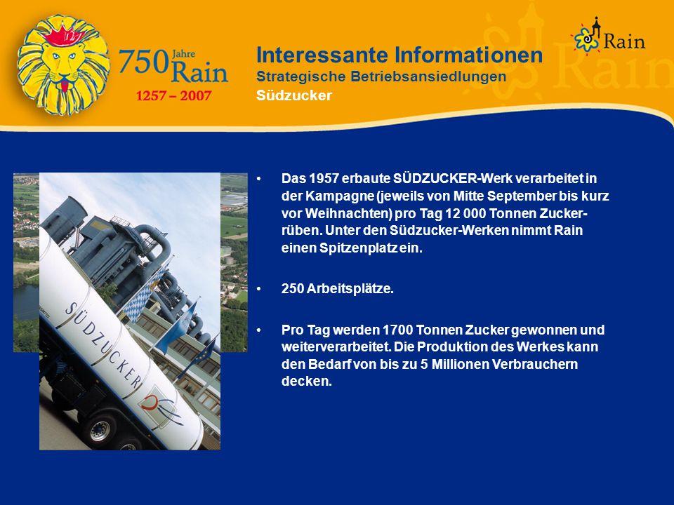 Interessante Informationen Strategische Betriebsansiedlungen Südzucker Das 1957 erbaute SÜDZUCKER-Werk verarbeitet in der Kampagne (jeweils von Mitte