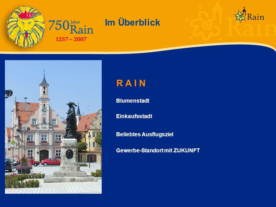 R A I N Blumenstadt Einkaufsstadt Beliebtes Ausflugsziel Gewerbe-Standort mit ZUKUNFT Im Überblick