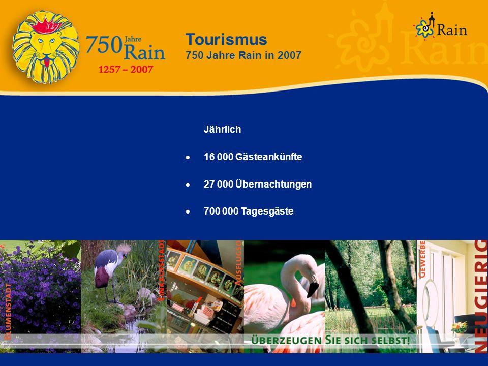Tourismus 750 Jahre Rain in 2007 Jährlich 16 000 Gästeankünfte 27 000 Übernachtungen 700 000 Tagesgäste
