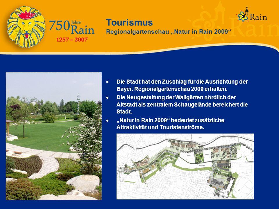 Tourismus Regionalgartenschau Natur in Rain 2009 Die Stadt hat den Zuschlag für die Ausrichtung der Bayer. Regionalgartenschau 2009 erhalten. Die Neug