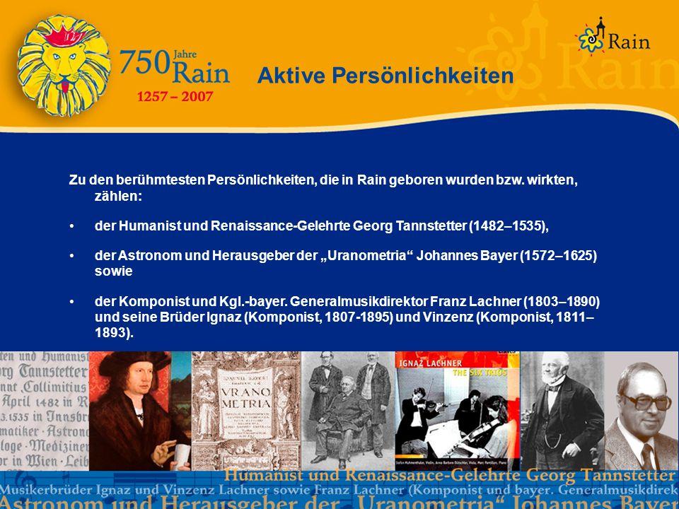 Aktive Persönlichkeiten Zu den berühmtesten Persönlichkeiten, die in Rain geboren wurden bzw. wirkten, zählen: der Humanist und Renaissance-Gelehrte G