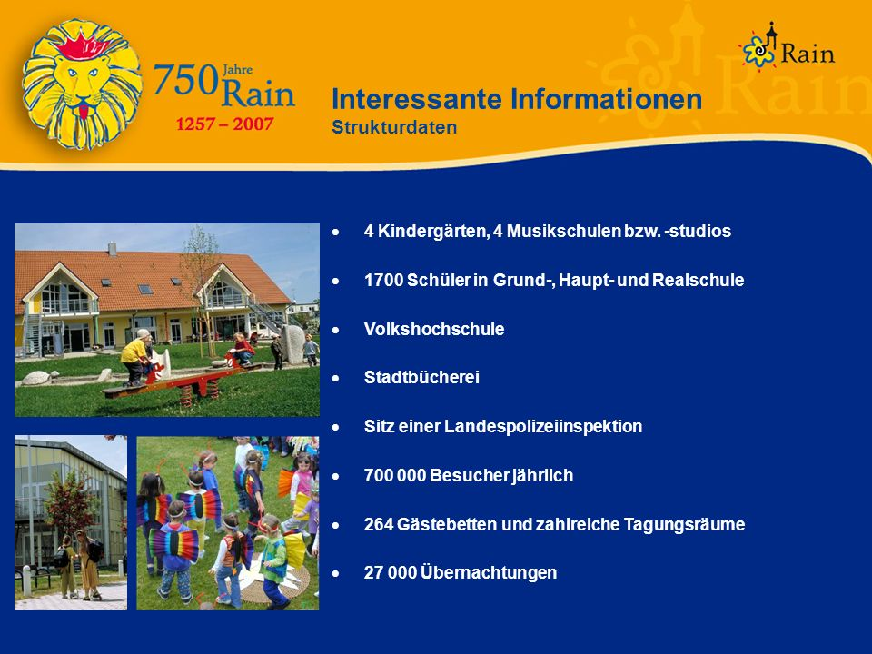 Interessante Informationen Strukturdaten 4 Kindergärten, 4 Musikschulen bzw. -studios 1700 Schüler in Grund-, Haupt- und Realschule Volkshochschule St