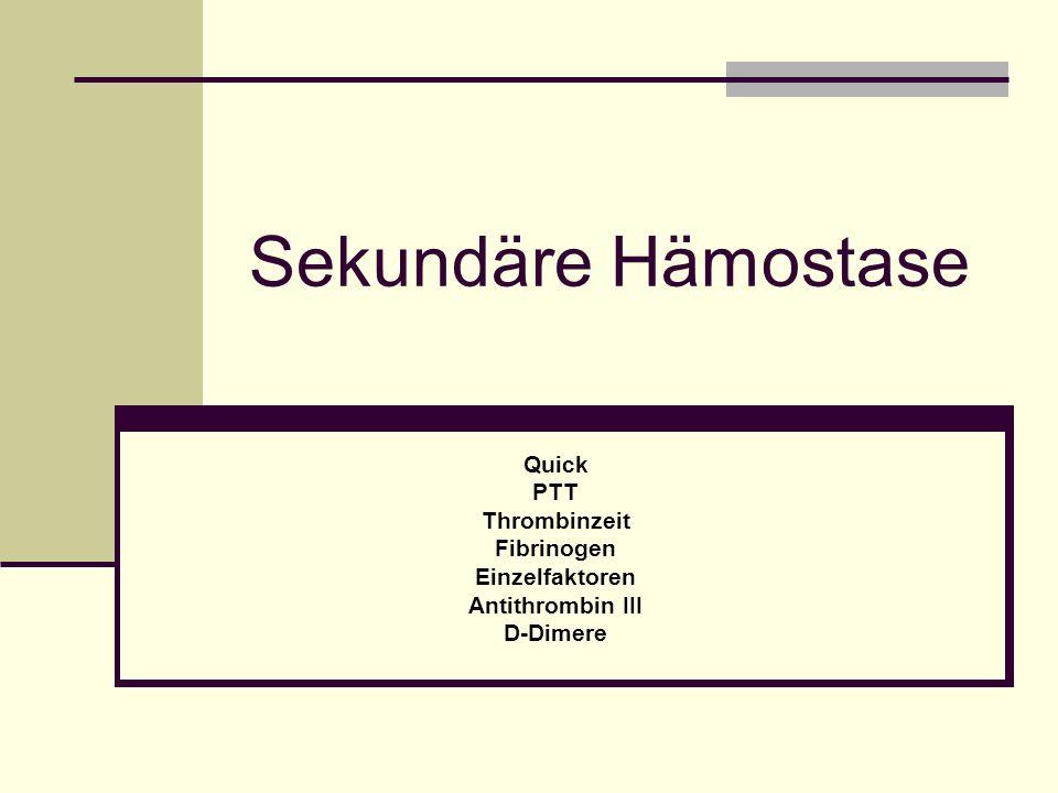 Sekundäre Hämostase Quick PTT Thrombinzeit Fibrinogen Einzelfaktoren Antithrombin III D-Dimere