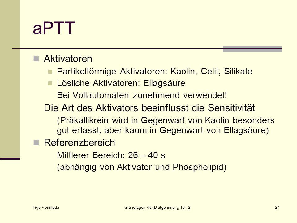 Inge Vonnieda Grundlagen der Blutgerinnung Teil 227 aPTT Aktivatoren Partikelförmige Aktivatoren: Kaolin, Celit, Silikate Lösliche Aktivatoren: Ellags