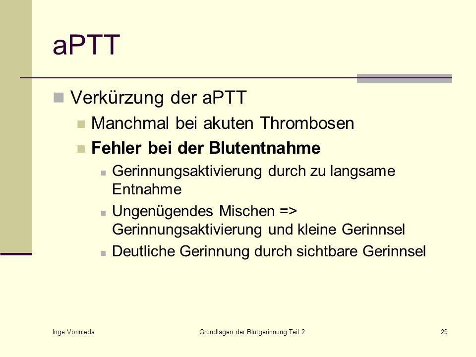 Inge Vonnieda Grundlagen der Blutgerinnung Teil 229 aPTT Verkürzung der aPTT Manchmal bei akuten Thrombosen Fehler bei der Blutentnahme Gerinnungsakti