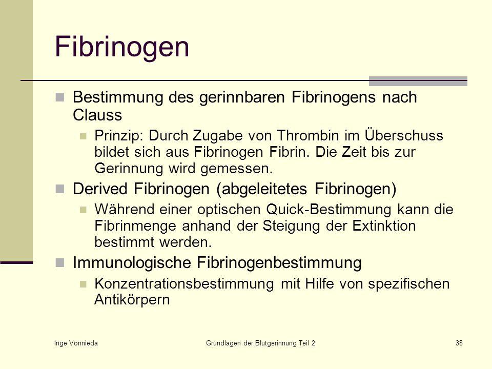 Inge Vonnieda Grundlagen der Blutgerinnung Teil 238 Fibrinogen Bestimmung des gerinnbaren Fibrinogens nach Clauss Prinzip: Durch Zugabe von Thrombin i