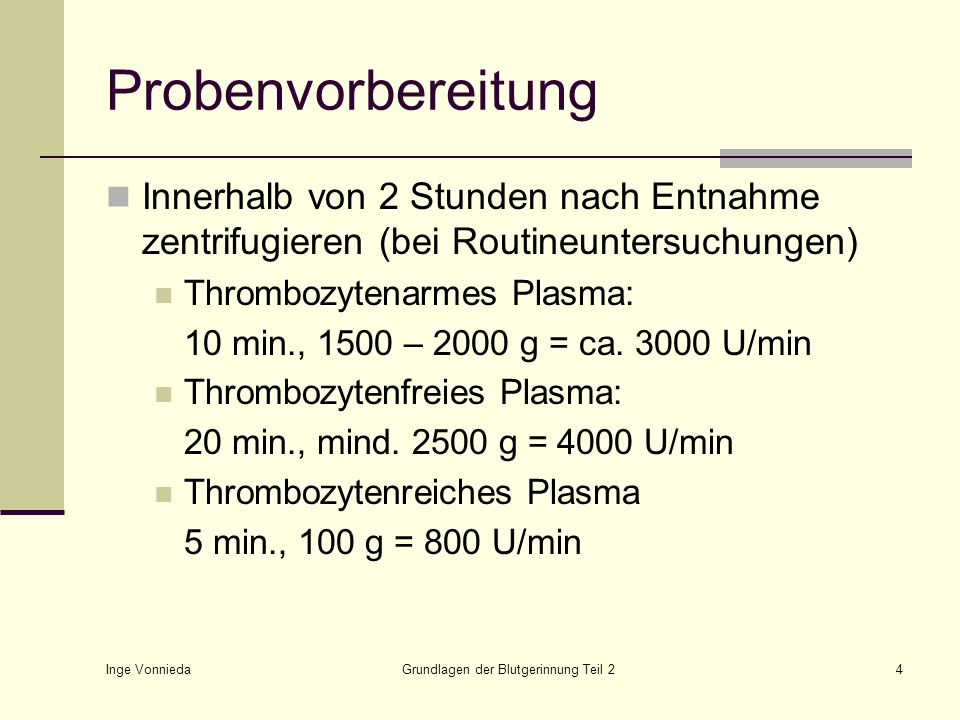 Inge Vonnieda Grundlagen der Blutgerinnung Teil 24 Probenvorbereitung Innerhalb von 2 Stunden nach Entnahme zentrifugieren (bei Routineuntersuchungen)