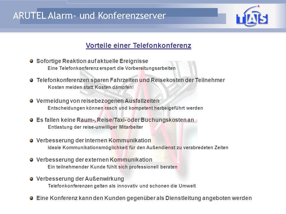 ARUTEL Alarm- und Konferenzserver Konferenzen starten, unterbrechen und beenden programmgesteuerte Sprech- und Hörberechtigung erteilen neue Teilnehme