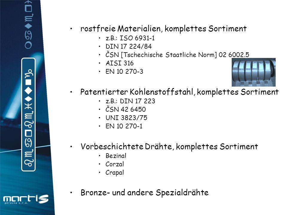 rostfreie Materialien, komplettes Sortiment z.B.: ISO 6931-1 DIN 17 224/84 ČSN [Tschechische Staatliche Norm] 02 6002.5 AISI 316 EN 10 270-3 Patentier