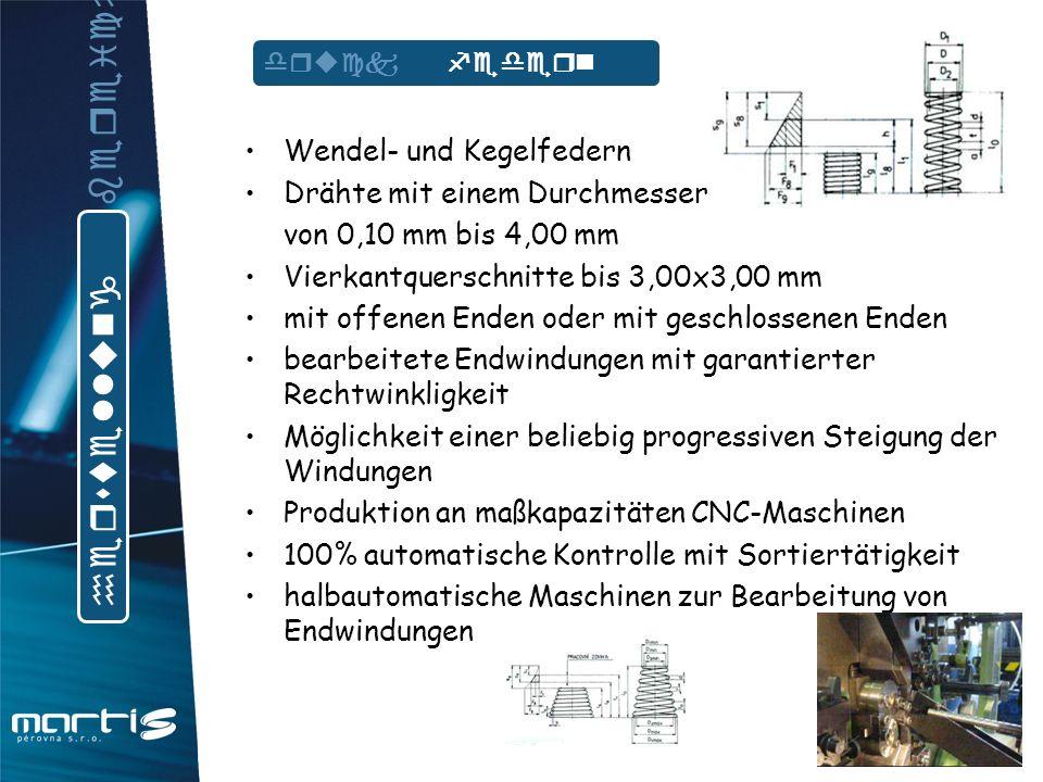 Wendel- und Kegelkörper Drähte mit einem Durchmesser von 0,10 mm bis 4,00 mm deutsche Ösen und Halbösen englische Ösen Seilzüge beliebiger Länge Möglichkeit einer beliebig progressiven Steigung der Windungen Herstellung an hochkapazitären CNC-Maschinen 100% automatische Kontrolle mit Sortiertätigkeit zug federn h e r s t e l l u n g b e r e i c h