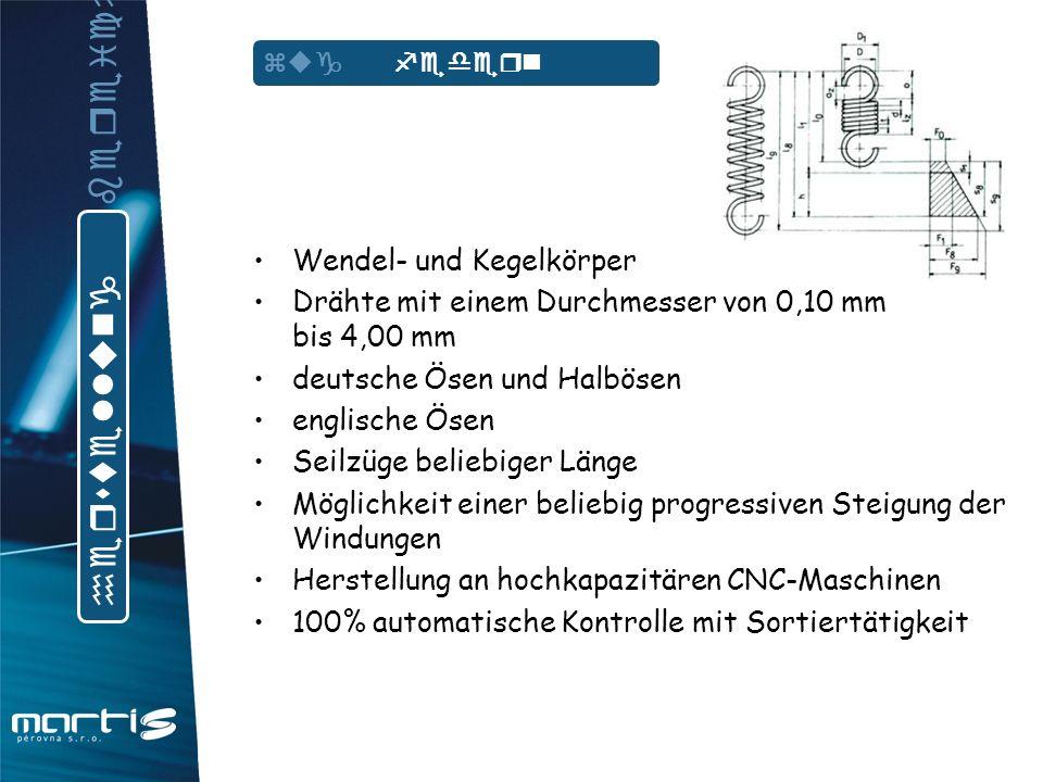 beliebige Form der Federn Drähte mit einem Durchmesser von 0,10 mm bis 4,00 mm Vierkantquerschnitte bis 3,00x3,00 mm Maschinelle Drahtformung in 3D, und zwar auch von Vierkantdrähten Herstellung an hochkapazitären CNC-Maschinen 100% automatische Kontrolle mit Sortiertätigkeit Spezialfunktionen der Maschinen auf individuellen Kundenwunsch torsion federn h e r s t e l l u n g b e r e i c h