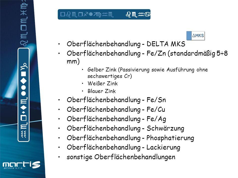 Oberflächenbehandlung - DELTA MKS Oberflächenbehandlung - Fe/Zn (standardmäßig 5÷8 mm) Gelber Zink (Passivierung sowie Ausführung ohne sechswertiges C