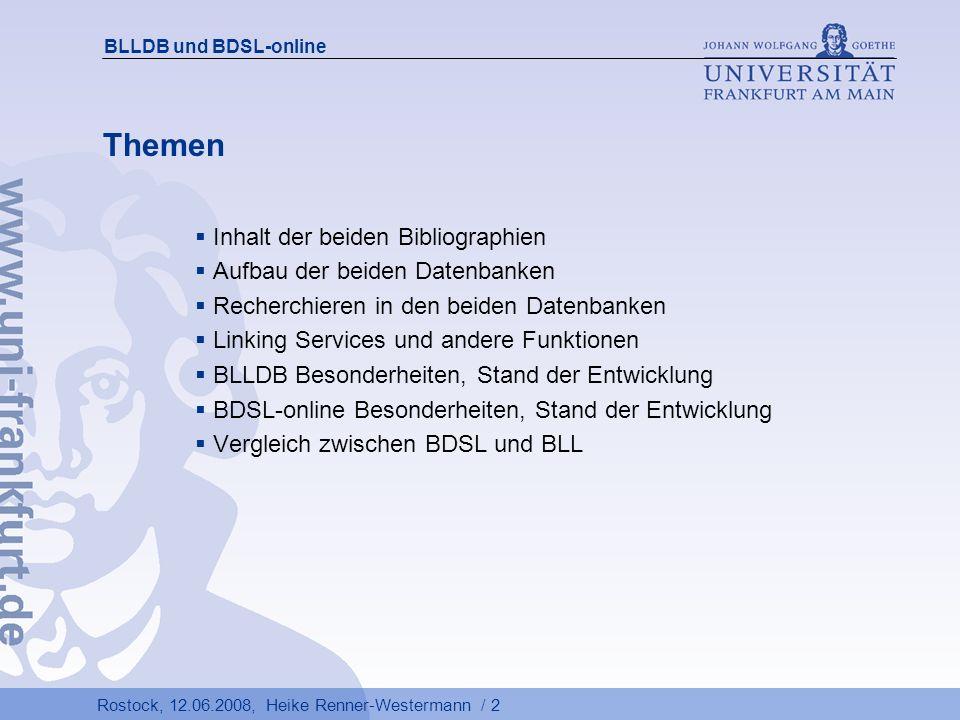 Rostock, 12.06.2008, Heike Renner-Westermann / 3 BLLDB und BDSL-online BLL – Bibliography of Linguistic Literature Spezialbibliographie der UB Frankfurt a.M.