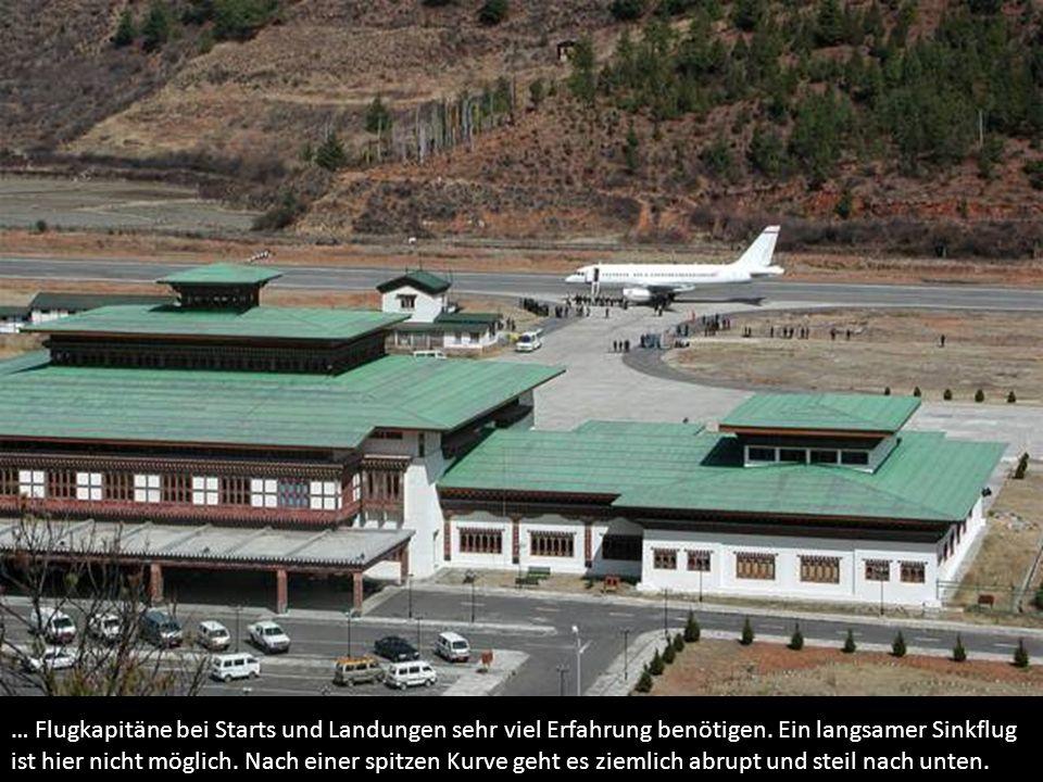 … Flugkapitäne bei Starts und Landungen sehr viel Erfahrung benötigen. Ein langsamer Sinkflug ist hier nicht möglich. Nach einer spitzen Kurve geht es
