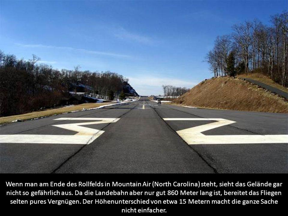 Wenn man am Ende des Rollfelds in Mountain Air (North Carolina) steht, sieht das Gelände gar nicht so gefährlich aus. Da die Landebahn aber nur gut 86