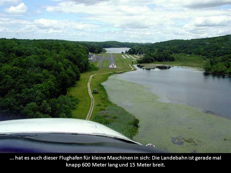 ... hat es auch dieser Flughafen für kleine Maschinen in sich: Die Landebahn ist gerade mal knapp 600 Meter lang und 15 Meter breit.