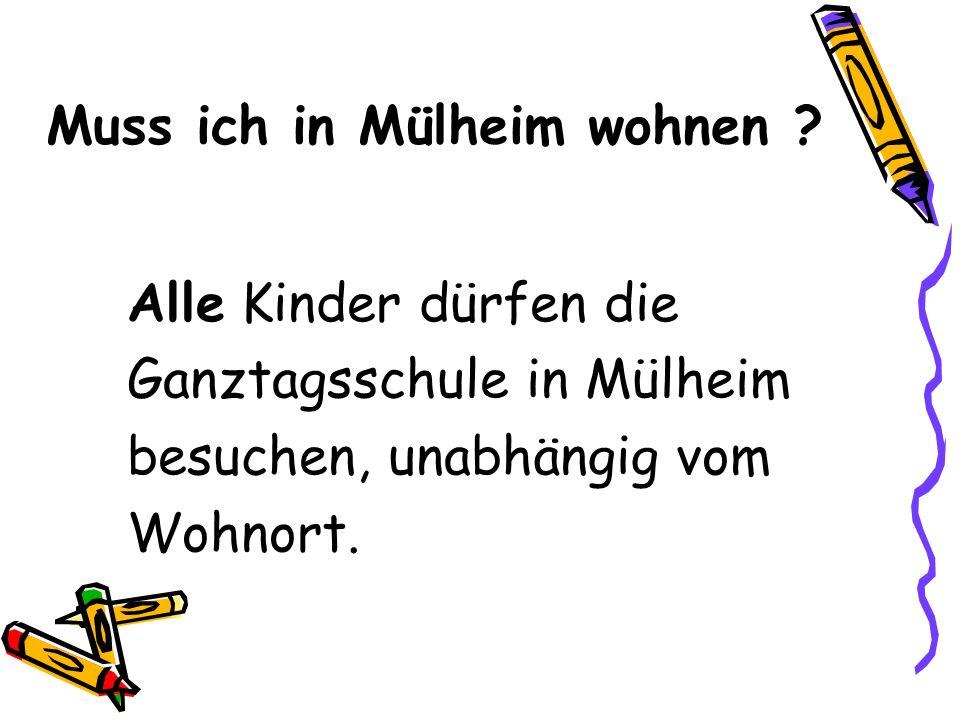 Muss ich in Mülheim wohnen ? Alle Kinder dürfen die Ganztagsschule in Mülheim besuchen, unabhängig vom Wohnort.