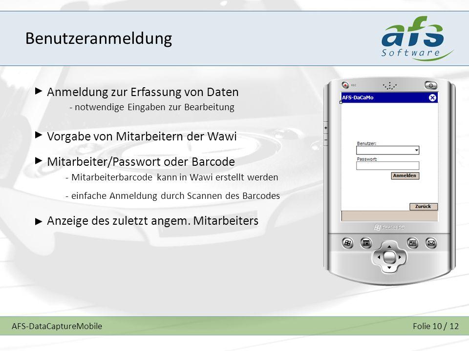 AFS-DataCaptureMobileFolie 10 / 12 Benutzeranmeldung Anmeldung zur Erfassung von Daten Vorgabe von Mitarbeitern der Wawi Mitarbeiter/Passwort oder Bar