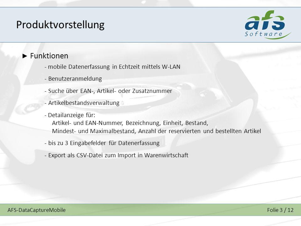 AFS-DataCaptureMobileFolie 3 / 12 Produktvorstellung Funktionen - mobile Datenerfassung in Echtzeit mittels W-LAN - Benutzeranmeldung - Suche über EAN