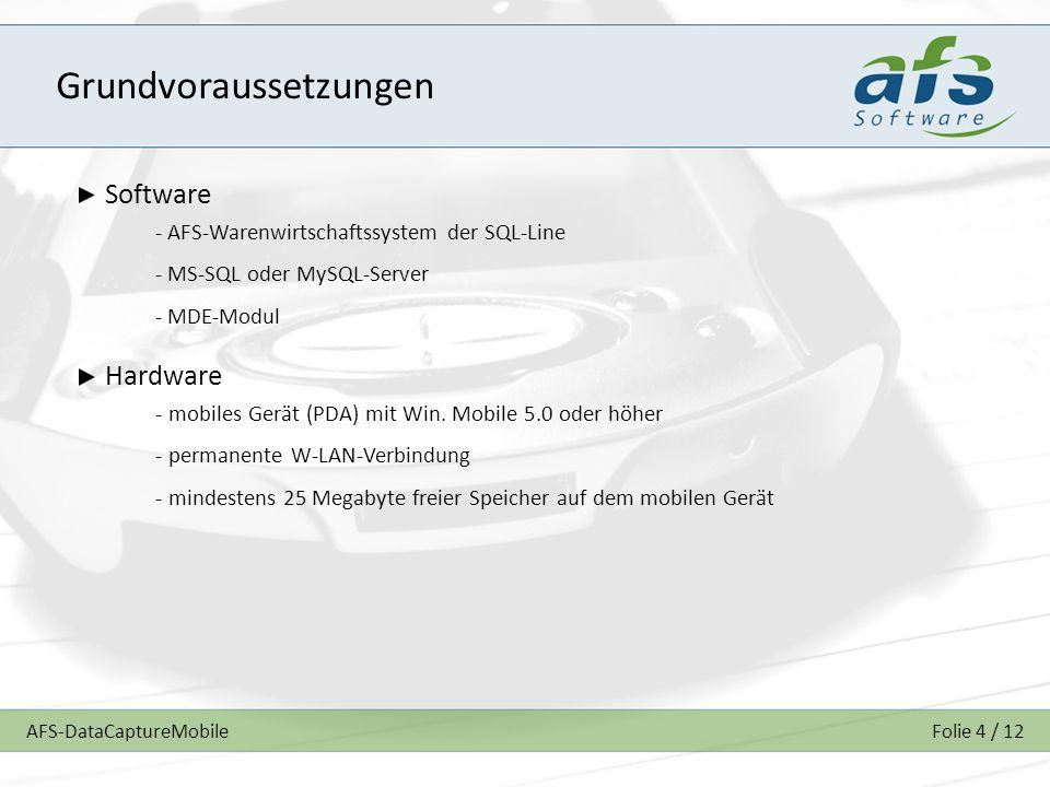 AFS-DataCaptureMobileFolie 4 / 12 Grundvoraussetzungen Software - AFS-Warenwirtschaftssystem der SQL-Line - MS-SQL oder MySQL-Server - MDE-Modul Hardw