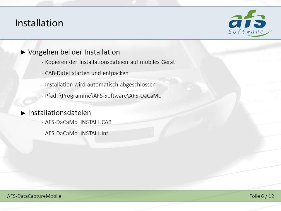 AFS-DataCaptureMobileFolie 6 / 12 Installation Vorgehen bei der Installation - Kopieren der Installationsdateien auf mobiles Gerät - CAB-Datei starten