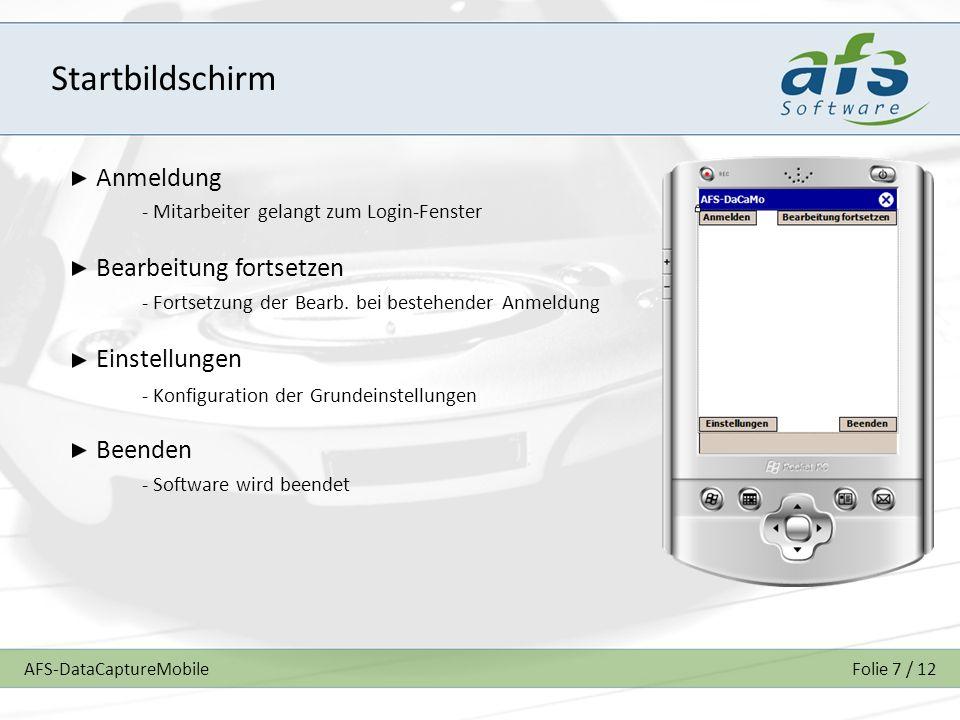 AFS-DataCaptureMobileFolie 7 / 12 Startbildschirm Anmeldung Bearbeitung fortsetzen - Fortsetzung der Bearb. bei bestehender Anmeldung - Mitarbeiter ge