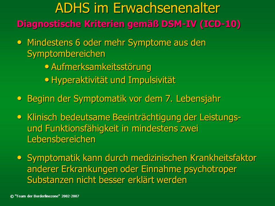 ADHS im Erwachsenenalter Diagnostische Kriterien gemäß DSM-IV (ICD-10) Mindestens 6 oder mehr Symptome aus den Symptombereichen Mindestens 6 oder mehr