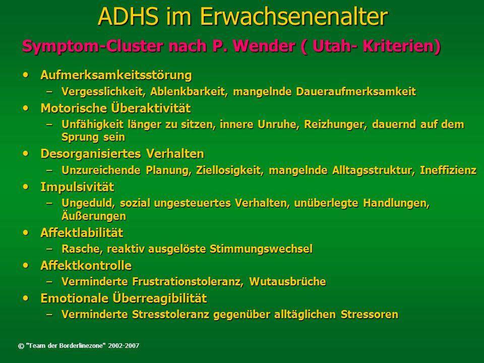 ADHS im Erwachsenenalter Symptom-Cluster nach P. Wender ( Utah- Kriterien) Aufmerksamkeitsstörung Aufmerksamkeitsstörung –Vergesslichkeit, Ablenkbarke