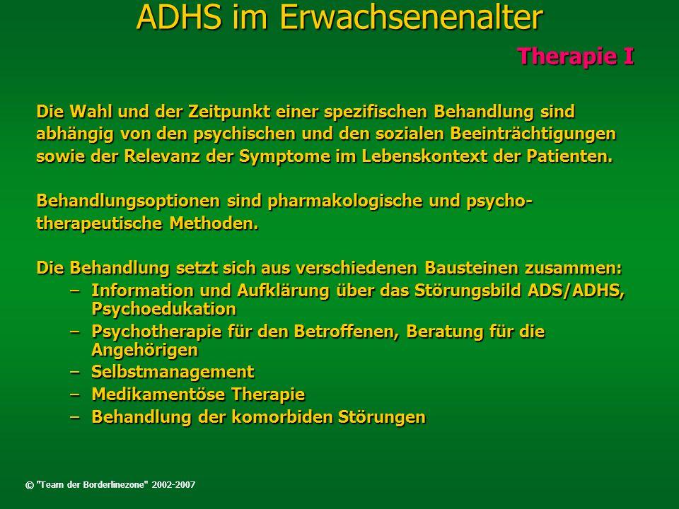 ADHS im Erwachsenenalter Therapie I Die Wahl und der Zeitpunkt einer spezifischen Behandlung sind abhängig von den psychischen und den sozialen Beeint
