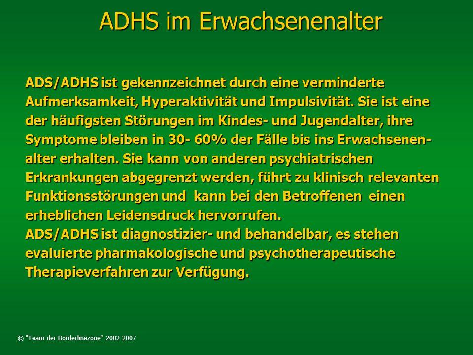 © Team der Borderlinezone 2002-2007 ADHS im Erwachsenenalter Historisches I Historisches I 1845 beschrieb der Frankfurter Nervenarzt Dr.