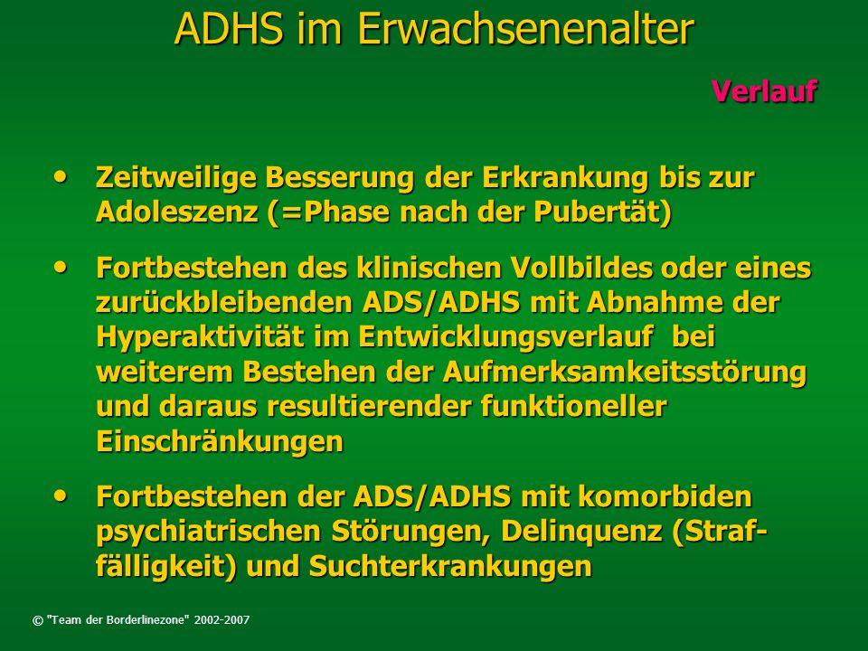 © Team der Borderlinezone 2002-2007 ADHS im Erwachsenenalter Ätiologie I Ätiologie I Das klinische Bild der ADS/ADHS weißt darauf hin, dass es sich bei diesem Störungsbild wahrscheinlich um das Ergebnis verschiedener Pathophysio- logischer Mechanismen und ätiologischer Faktoren handelt, eine große Rolle scheinen dabei neurobiologische Funktionsstörungen zu spielen.