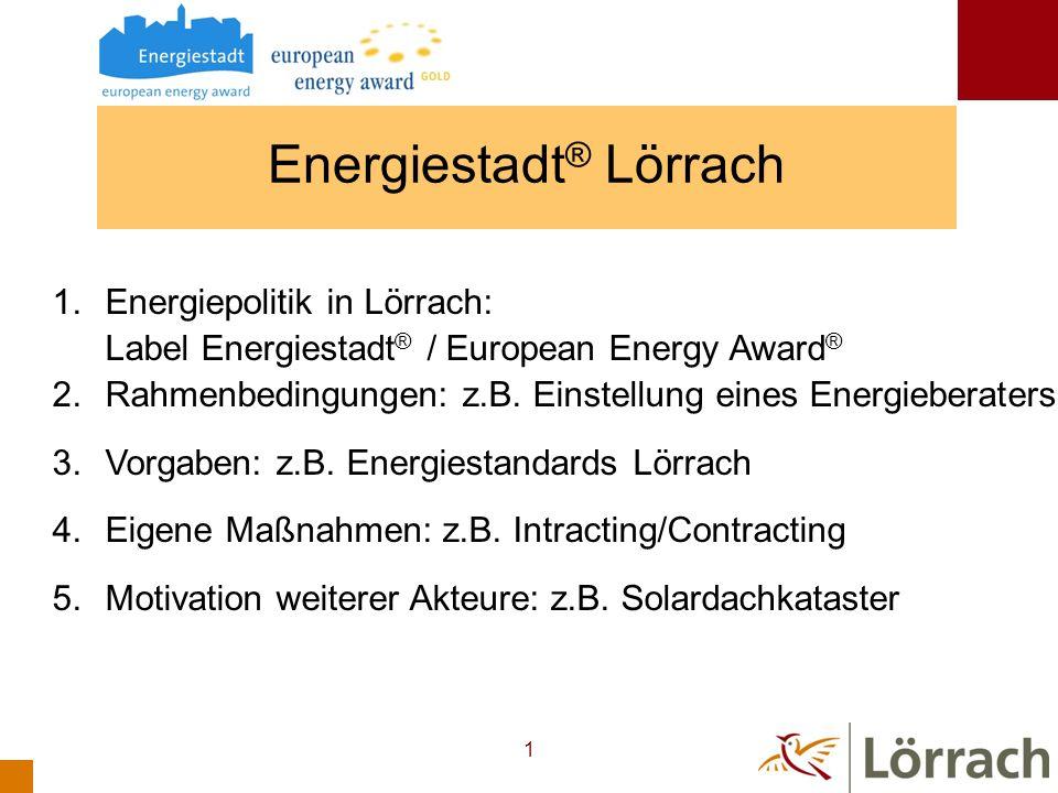 2 Energiestadt ® Lörrach Label Energiestadt ® 2002 European Energy Award ® 2007 European Energy Award ® Gold 2010